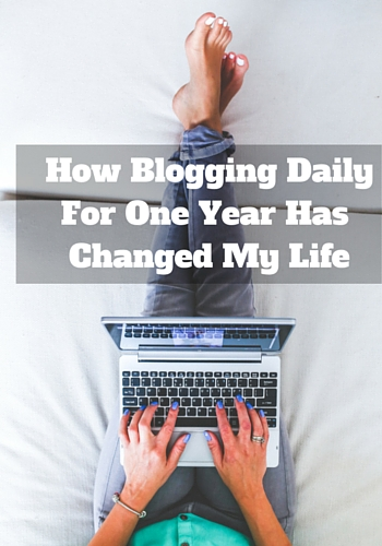 How Blogging Daily For One Year Changed My Life
