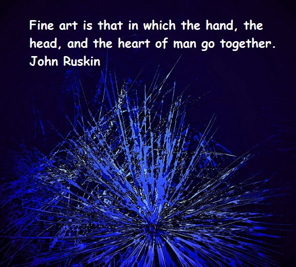 fine-art-is-that-in-which-the-hand-the-head-and-the-heart-of-man-go-together-john-ruskin